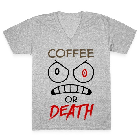 Coffee Or Death V-Neck Tee Shirt
