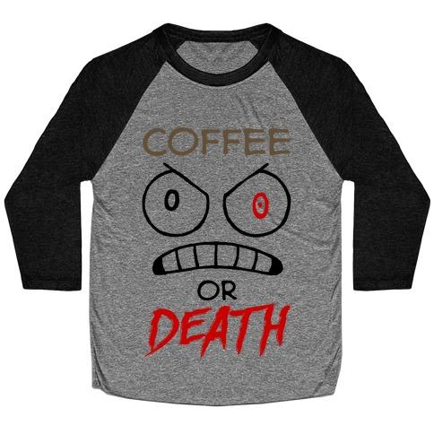 Coffee Or Death Baseball Tee