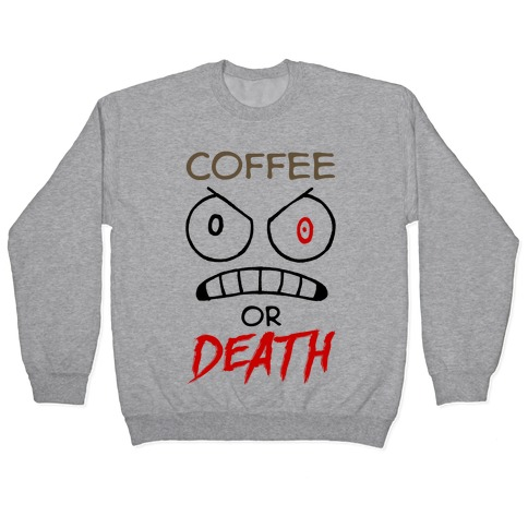 Coffee Or Death Pullover