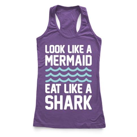 Look Like A Mermaid Eat Like A Shark Racerback Tank Top