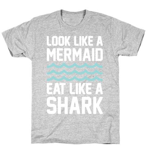 Look Like A Mermaid Eat Like A Shark T-Shirt