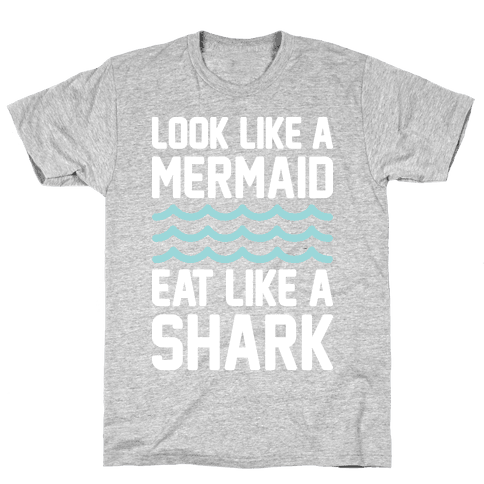 Look Like A Mermaid Eat Like A Shark Mens T-Shirt