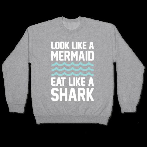 Look Like A Mermaid Eat Like A Shark Pullover