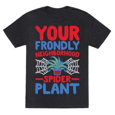Your Frondly Neighborhood Spider Plant Parody White Print T-Shirt