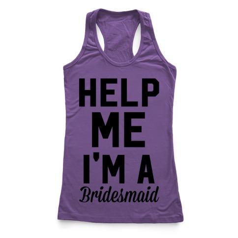 Help Me I'm A Bridesmaid Racerback Tank Top