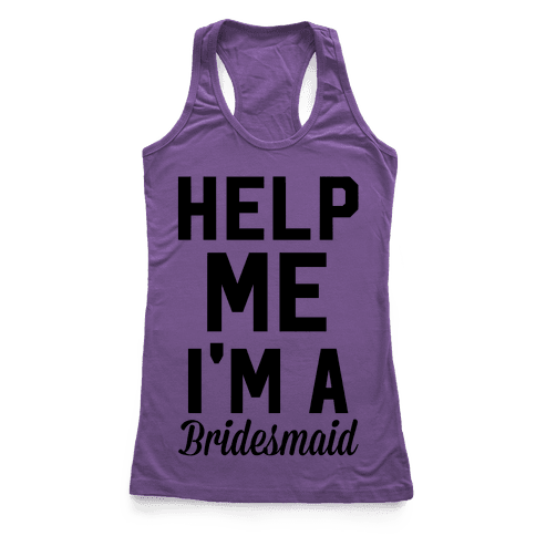Help Me I'm A Bridesmaid Racerback Tank Top