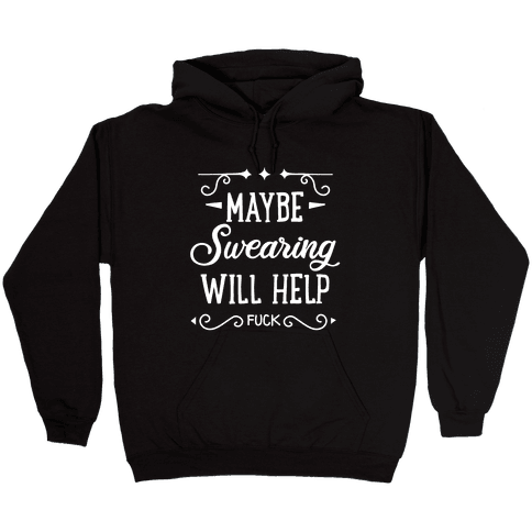 Maybe Swearing Will Help Hooded Sweatshirt