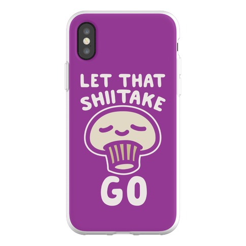Let That Shiitake Go Phone Flexi-Case