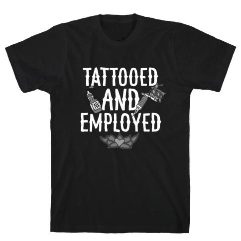 Tattooed and Employed T-Shirt
