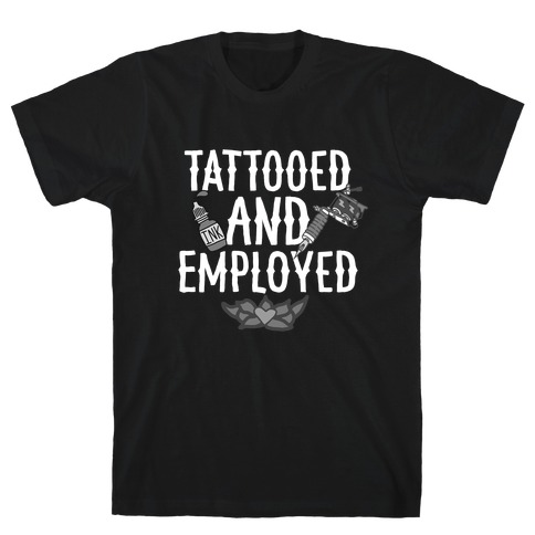 Tattooed and Employed T-Shirt