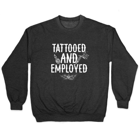 Tattooed and Employed Pullover