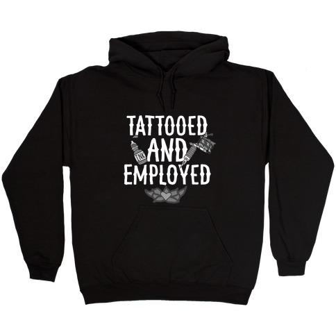 Tattooed and Employed Hooded Sweatshirt