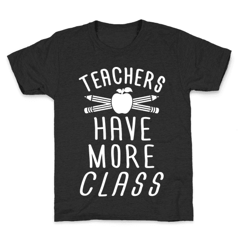 Teachers Have The Most Class Kids T-Shirt