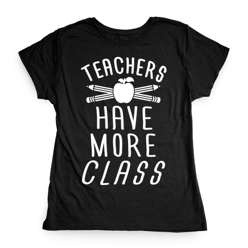 Teachers Have The Most Class Womens T-Shirt