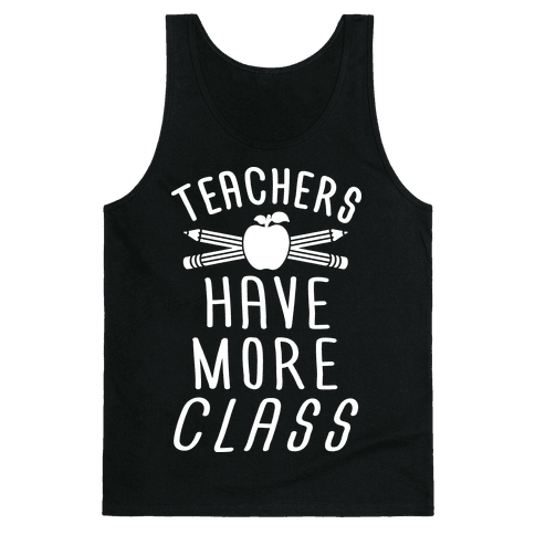 Teachers Have The Most Class Tank Top