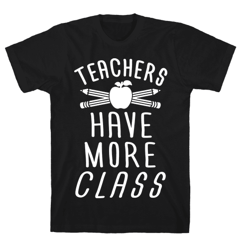 Teachers Have The Most Class Mens T-Shirt