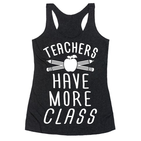 Teachers Have The Most Class Racerback Tank Top
