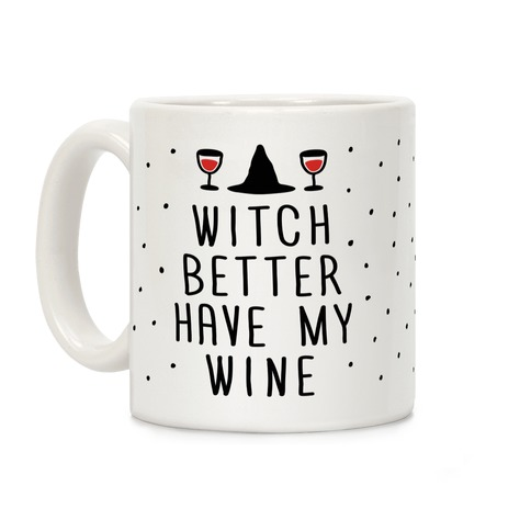 Witch Better Have My Wine Coffee Mug