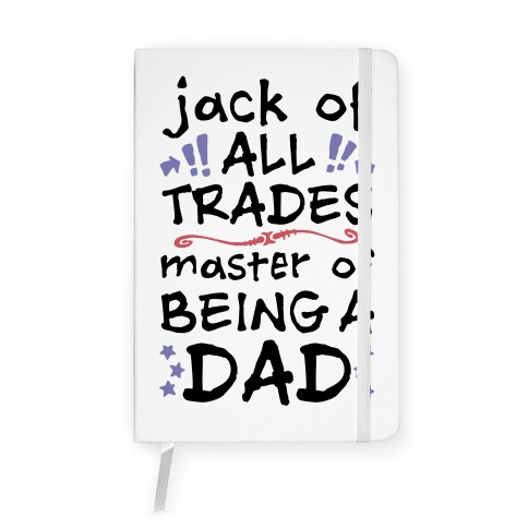 Jack Of All Trades, Master Of Being A Dad Notebook