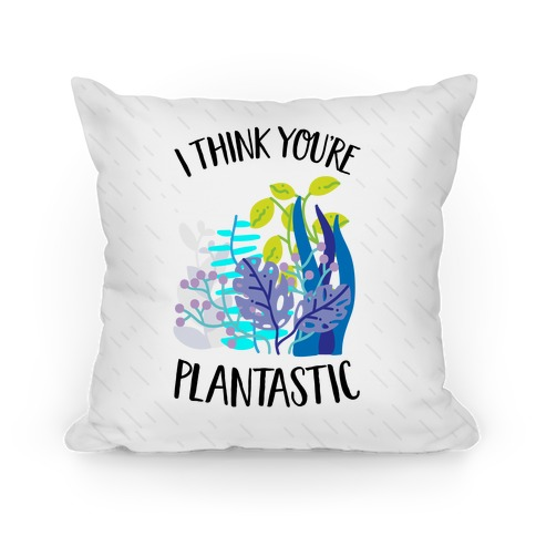 I Think You're Plantastic Pillow