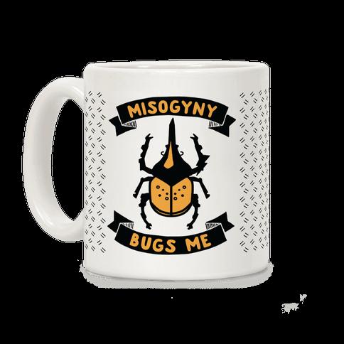 Misogyny Bugs Me Coffee Mug
