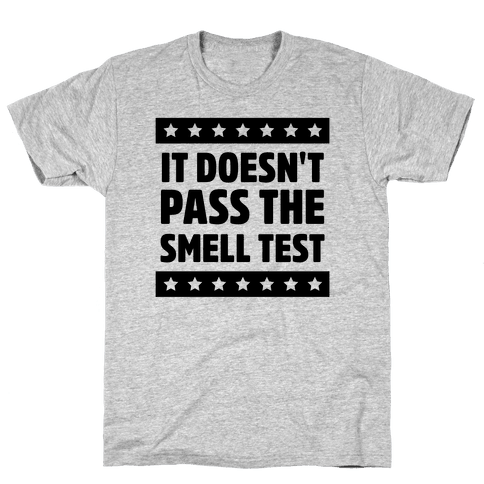 It Doesn't Pass the Smell Test Mens T-Shirt