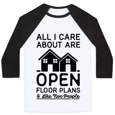 All I Care About Are Open Floor Plans and Like Two People Baseball Tee