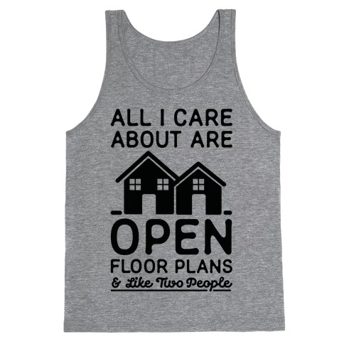 All I Care About Are Open Floor Plans and Like Two People Tank Top