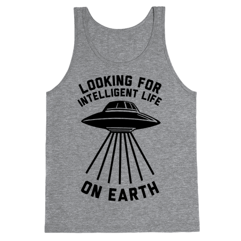 Looking For Intelligent Life On Earth Tank Top