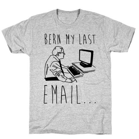 Bern My Last Email Parody T-Shirt
