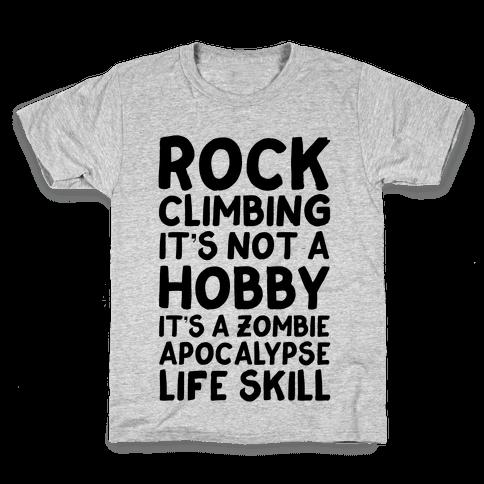 Rock Climbing: It's Not A Hobby It's A Zombie Apocalypse Life Skill Kids T-Shirt