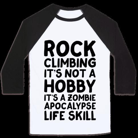 Rock Climbing: It's Not A Hobby It's A Zombie Apocalypse Life Skill Baseball Tee