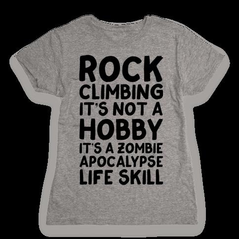Rock Climbing: It's Not A Hobby It's A Zombie Apocalypse Life Skill Womens T-Shirt