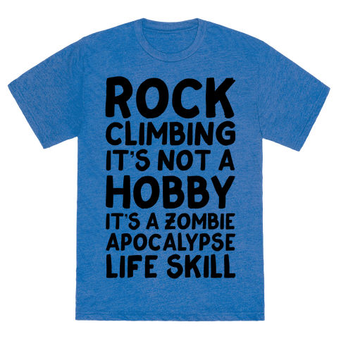 Rock Climbing It 39 S Not A Hobby It 39 S A Zombie Apocalypse Life Skill Tshirt Human