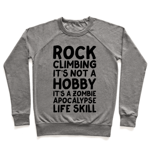 Rock Climbing: It's Not A Hobby It's A Zombie Apocalypse Life Skill Pullover
