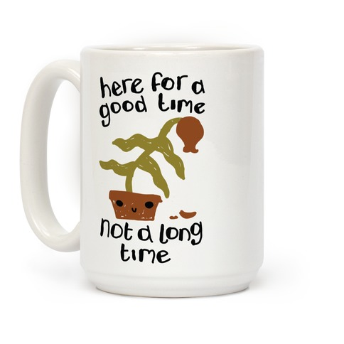 Here for a Good Time Dying Plant Coffee Mug