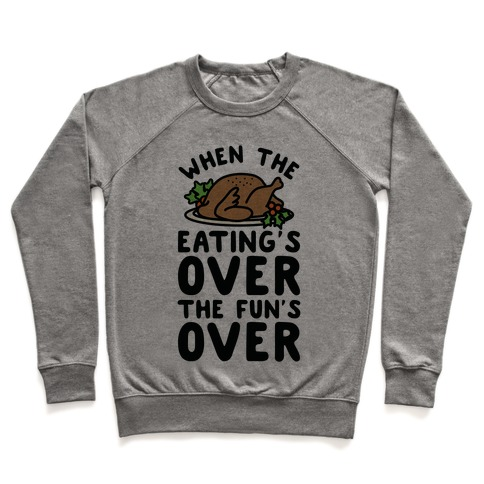 When the Eating's Over the Fun's Over Pullover