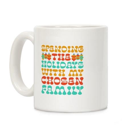 Spending the Holidays With My Chosen Family Coffee Mug