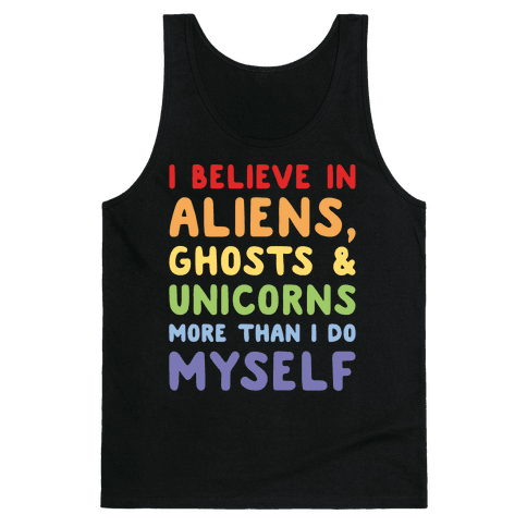 I Believe In Aliens Ghosts & Unicorns More Than I Do Myself White Print Tank Top