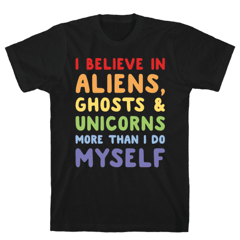 I Believe In Aliens Ghosts & Unicorns More Than I Do Myself White Print Mens T-Shirt
