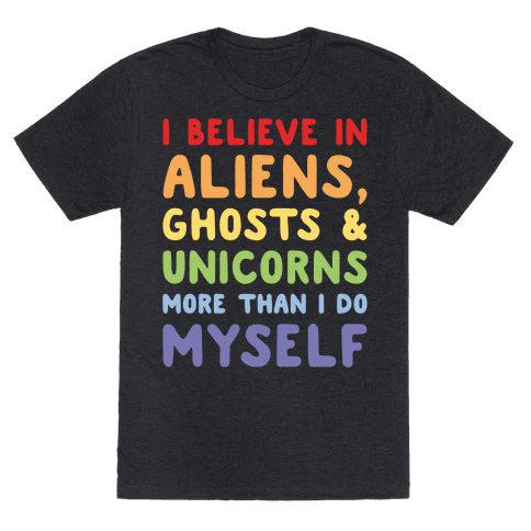 I Believe In Aliens Ghosts & Unicorns More Than I Do Myself White Print