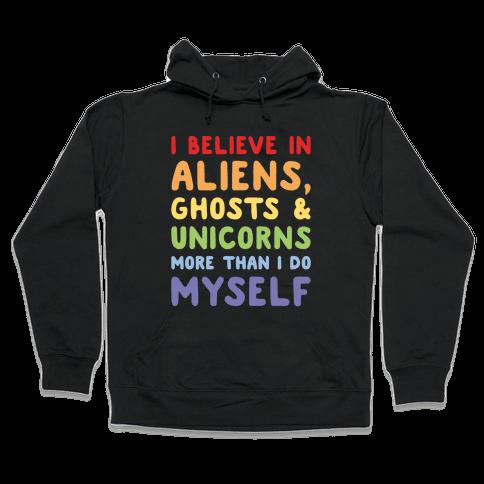 I Believe In Aliens Ghosts & Unicorns More Than I Do Myself White Print Hooded Sweatshirt