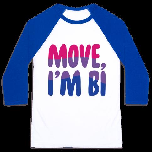 Move I'm Bi  Baseball Tee