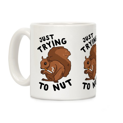 Just Trying to Nut Coffee Mug