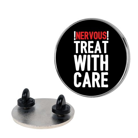 NERVOUS! Treat With Care Pin