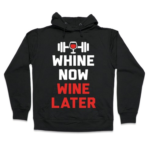 Whine Now Wine Later Hooded Sweatshirt