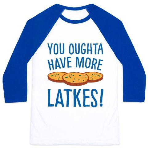 You Oughta Have More Latkes Baseball Tee