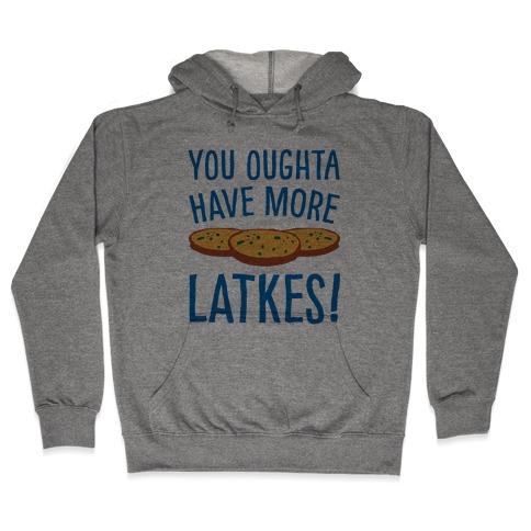 You Oughta Have More Latkes Hooded Sweatshirt