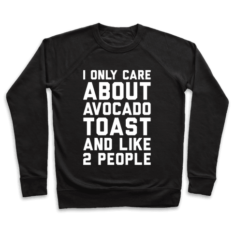 I Only Care About Avocado Toast and Like 2 People White Print Pullover