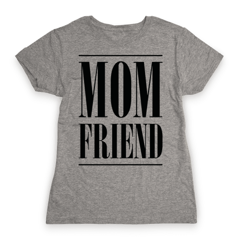 Mom Friend Womens T-Shirt